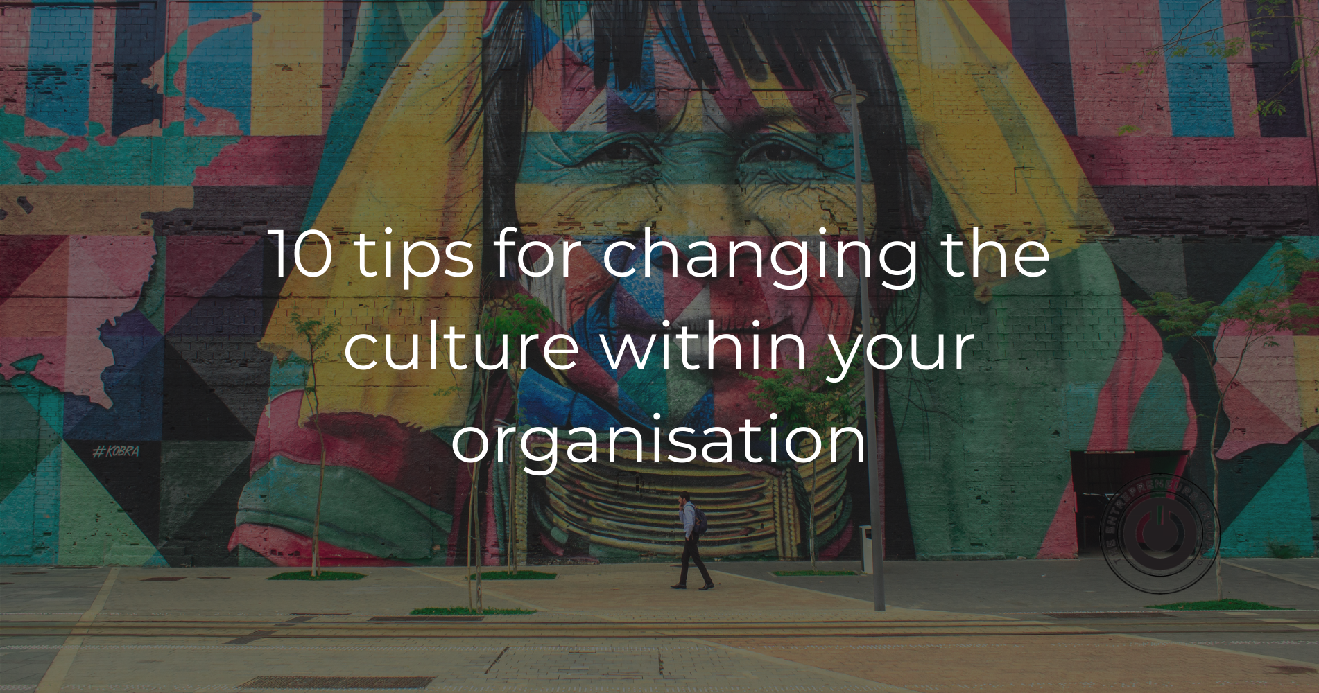 My 10 tips for changing the culture within your organisation